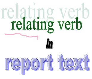 Report Text – Relating Verb